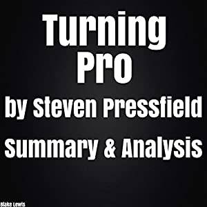 Turning Pro by Steven Pressfield Summary & Analysis Audiobook