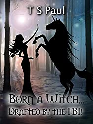 Born a Witch... Drafted by the FBI!: The Orviti Frolikr Universe (The Federal Witch Book 0)
