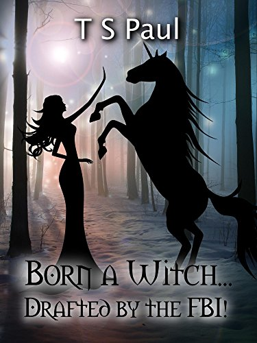 Born a Witch... Drafted by the FBI! (The Federal Witch Book 0) by [Paul, T S]