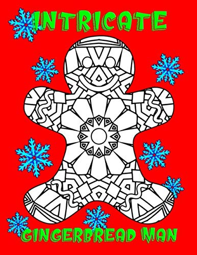 Intricate Gingerbread Man: Christmas Coloring Book with intricate Gingerbread Man coloring designs for kids and adults (Intricate Christmas Coloring Pages) (Christmas Intricate Coloring Pages)