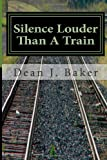 Silence Louder Than a Train, Dean Baker, 1494963353