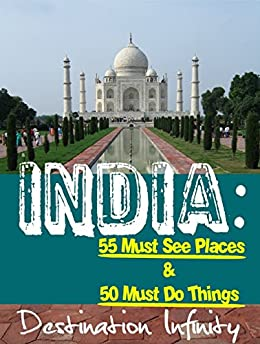 India: 55 Must See Places & 50 Must Do Things by [Infinity, Destination]
