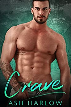 Crave: Addicted To You by [Harlow, Ash]