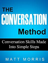 The Conversation Method: Conversation Skills Made Into Simple Steps (Conversation Starters, Conversation Skills, Conversation Topics Book 2) (English Edition)