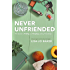 Never Unfriended: The Secret to Finding & Keeping Lasting Friendships