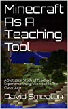 Minecraft As A Teaching Tool: A Statistical Study of Teachers' Experience  Using Minecraft In The Classroom