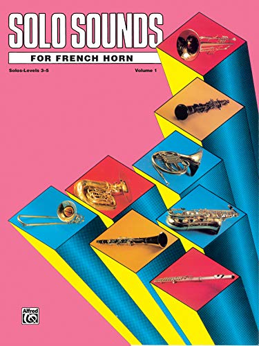 Solo Sounds for French Horn, Vol 1: Levels 3-5 Solo -