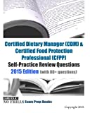 Certified Dietary Manager (CDM) & Certified Food Protection Professional (CFPP) Self-Practice Review Questions: 2015 Edition (with 80+ questions)