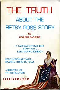 the truth about the betsy As i start to read the truth about the betsy ross story we look at the american flag do you see what robert morris saw stitch by stitch the history of the making of the flag and the lady behind the stitching.
