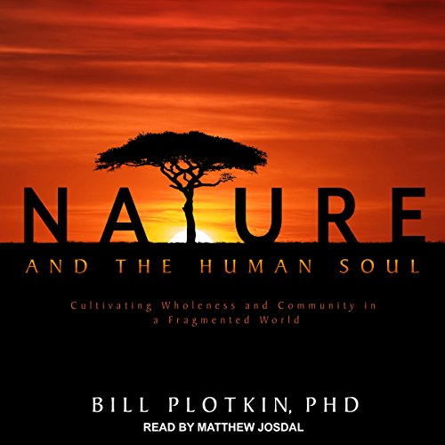 Nature and the Human Soul: Cultivating Wholeness and Community in a Fragmented World by Tantor Audio