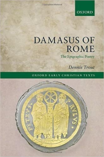 Damasus of Rome: The Epigraphic Poetry