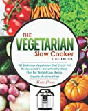 The Vegetarian Slow Cooker Cookbook: 101 Delicious Vegetarian Diet Crock Pot Recipes and 14 Days Healthy Meal Plan For Weight Loss, Being Happier And ... Gluten Free, Paleo Diet) (Vegetarian Cooking)