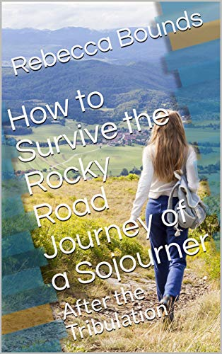 How to Survive the Rocky Road Journey of a Sojourner: After the Tribulation