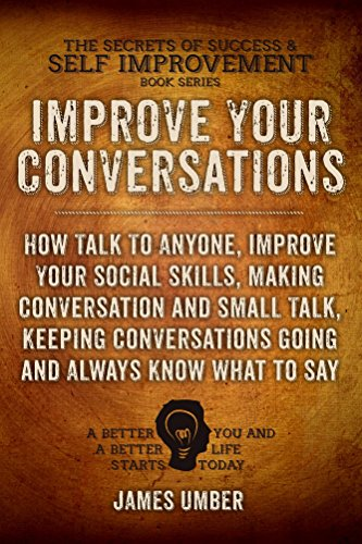Improve Your Conversations: How Talk To Anyone, Improve Your Social Skills, Making Conversation and Small Talk, Keeping Conversations Going and Always Self Improvement Book 5 (English Edition)