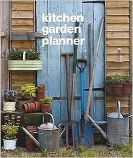 Kitchen Garden Planner: Pete Jorgensen, Tessa Evelegh ...