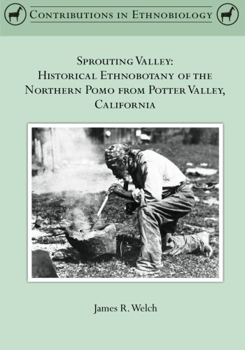 Book cover from Sprouting Valley: Historical Ethnobotany of the Northern Pomo from Potter Valley, California (Contributions in Ethnobiology) by James R Welch