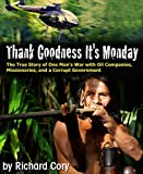 Thank Goodness It's Monday: The True Story of One Man's War with Oil Companies, Missionaries, and a Corrupt Government