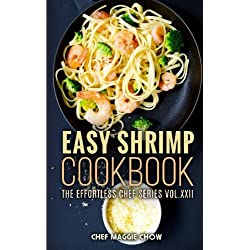 Easy Shrimp Cookbook (The Effortless Chef Series) (Volume 22)