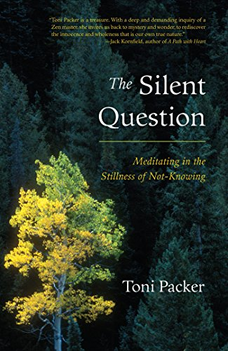 The Silent Question: Meditating in the Stillness of Not-Knowing (Toni Packer)