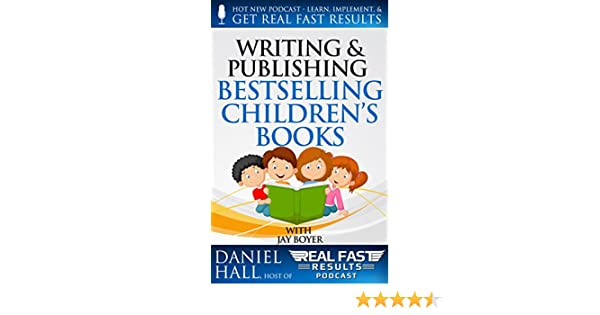 Writing and Selling Bestselling Childrens Books (Real Fast Results Book 13)