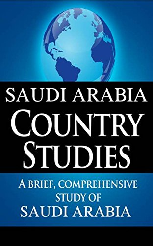 SAUDI ARABIA Country Studies: A brief, comprehensive study of Saudi Arabia