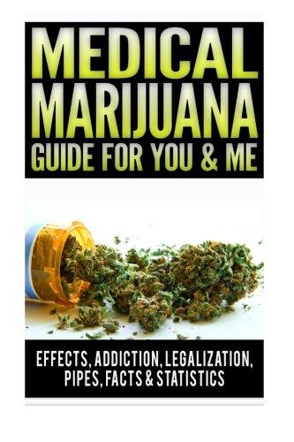 Medical-Marijuana-Guide-For-You-Me-Effects-Of-Marijuana-Addiction-Vaporizer-Marijuana-Legalization-Synthetic-Marijuana-Side-Effects-Pipes--Stay-In-Your-System-Pros-Cons-Book