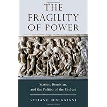 The Fragility of Power: Statius, Domitian and the Politics of the Thebaid