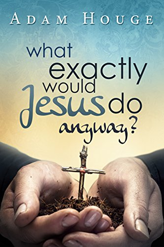 What Exactly Would Jesus Do Anyway?