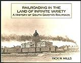 Railroading in the Land of Infinite Variety : A History of South Dakota's Railroads, Mills, Rick W., 0961532130