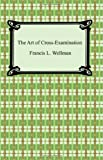 The Art of Cross-Examination, Francis L. Wellman, 1420929461