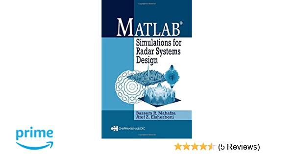 MATLAB Simulations for Radar Systems Design: Bassem R  Mahafza, Atef