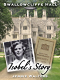 Isobel's Story (Swallowcliffe Hall Book 3)