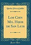 los cien mil hijos de san luis classic reprint spanish edition