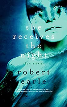 She Receives the Night by [Earle, Robert]