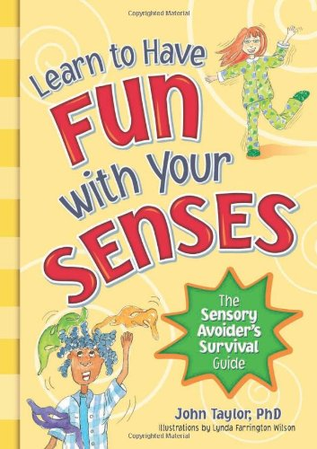 Learn to Have Fun with Your Senses: The Sensory Avoider's Survival Guide