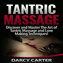 Tantric Massage: Discover and Master the Art of Tantric Massage and Love Making Techniques! Audiobook by Darcy Carter Narrated by Sasha White
