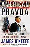 Book cover from American Pravda: My Fight for Truth in the Era of Fake News by James OKeefe