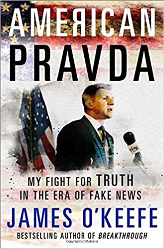 O'Keefe – American Pravda: My Fight for Truth in the Era of Fake News