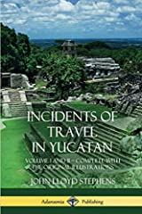 Both volumes of John Lloyd Stephens epic accounts of the Yucatan are united in this single volume, complete with over 100 illustrations of encounters on his journeys in Central America. Prior to the 1840s, when J. L. Stephens published this s...