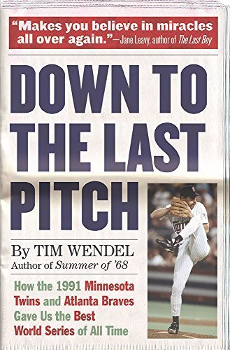 Down to the Last Pitch: How the 1991 Minnesota Twins and Atlanta Braves Gave Us the Best World Series of All Time First Trade Paper edition by Wendel, Tim (2015) Paperback ()