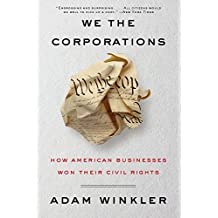 We the Corporations: How American Businesses Won Their Civil Rights (English Edition)