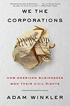 We the Corporations: How American Businesses Won Their Civil Rights by [Winkler, Adam]