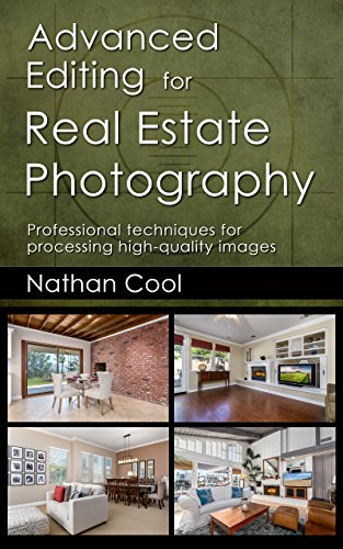 Advanced Editing for Real Estate Photography: Professional techniques for processing high-quality images (Best Real Estate Photos)