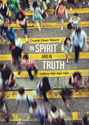 In Spirit And In Truth: Walking With New Feet