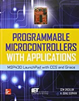 Programmable Microcontrollers with Applications: MSP430 LaunchPad with CCS and Grace Front Cover