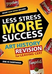 Less Stress More Success: Art History Revision for Leaving Cert by Ni Charthaigh, Aine published by Gill & Macmillan Ltd (2007)