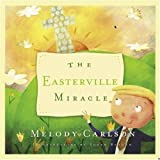 The Easterville Miracle, Melody Carlson, 0805426809