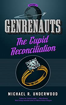 The Cupid Reconciliation: Genrenauts Episode 3 by [Underwood, Michael R.]