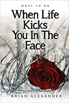 What to do When Life Kicks You in the Face by Alexander J Brian (2014-10-01)