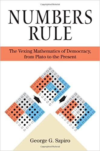 Numbers Rule: The Vexing Mathematics of Democracy, from